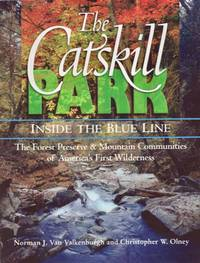 The Catskill Park: Inside the Blue Line The Forest Preserve & Mountain Communities of...