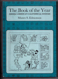 The Book of the Year: Middle American Calendrical Systems by Munro S. Edmonson - 1988
