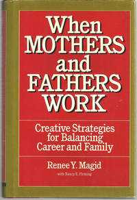 WHEN MOTHERS AND FATHERS WORK Creative Strategies for Balancing Career and  Family by  Renee Magid - First Edition - 1987 - from Gibson's Books and Biblio.com