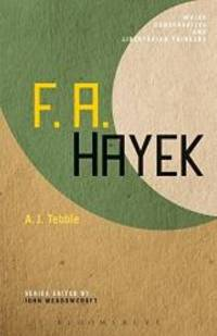F. A. Hayek (Major Conservative and Libertarian Thinkers) by Adam James Tebble - 2010-01-04