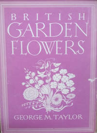 British Garden Flowers by  George M Taylor - First Edition; Second Printing - 1947 - from Old Saratoga Books and Biblio.com