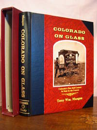 COLORADO ON GLASS; COLORADO'S FIRST HALF CENTURY AS SEEN BY THE CAMERA