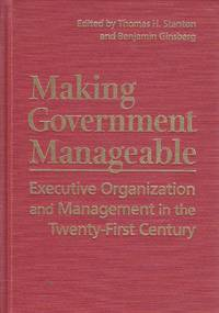 image of Making Government Manageable Executive Organization and Management in the  Twenty-First Century