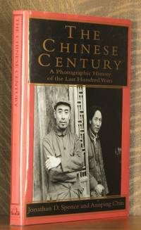 THE CHINESE CENTURY, A PHOTOGRAPHIC HISTORY OF THE LAST HUNDRED YEARS by Jonathan D. Spence and Annping Chin - First edition, as stated - 1996 - from Andre Strong Bookseller and Biblio.com