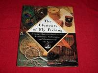 The Elements of Fly Fishing: A Comprehensive Guide to the Equipment, Techniques, and Resources of the Sport