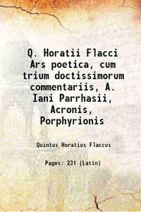 Q. Horatii Flacci Ars poetica, cum trium doctissimorum commentariis, A. Iani Parrhasii, Acronis,...