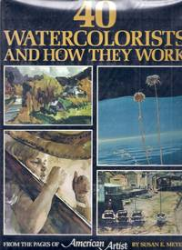 40 Watercolorists and How They Work. From the Pages of American Artist