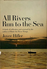 All Rivers Run To The Sea by Joyce Hifler - Stated First Ed. - 1971 - from 2ndHandBooks.com (SKU: AA-HC-0360)