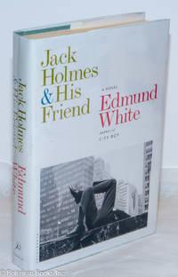 image of Jack Holmes & His Friend: a novel