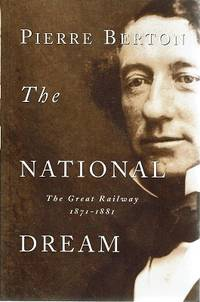 The National Dream: The Great Railway 1871-1881