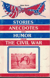 Stories Anecdotes And Humor From The Civil War