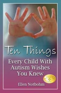 Ten Things Every Child with Autism Wishes You Knew by Ellen Notbohm - Paperback - 2005 - from ThriftBooks (SKU: G1932565302I3N10)