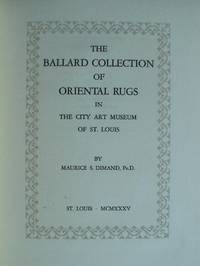 The Ballard Collection of Oriental Rugs in the City Art Museum of St. Louis by  Maurice Dimand - Hardcover - Limited/Numbered - 1935 - from Design Books (SKU: 002448)