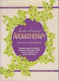 Introducing Aromatherapy.  Beginner's guide to aromatic essential oils for better health, stamina, relazation and general well-being.