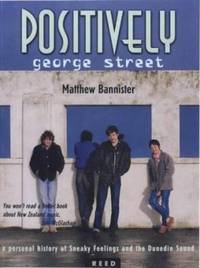Positively George Street a personal history of Sneaky Feelings and the Dunedin sound