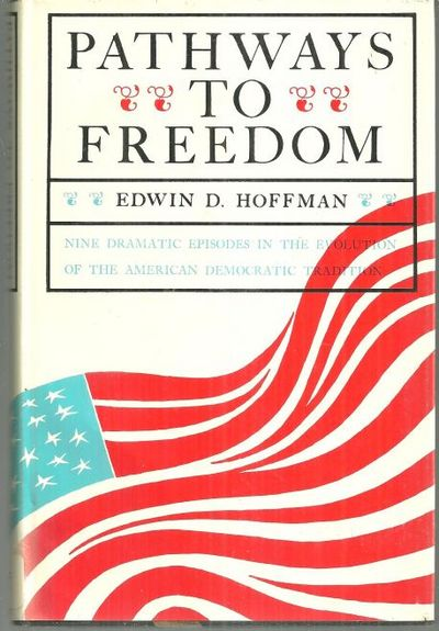 PATHWAYS TO FREEDOM Nine Dramatic Episodes in the Evolution of the American Democratic Tradition, Hoffman, Edwin