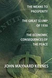 image of The Means to Prosperity, the Great Slump of 1930, the Economic Consequences of the Peace