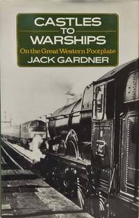 Castles to Warships On the Great Western Footplate