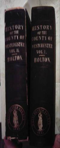 A History of the County of Westchester (New York) from Its First Settlement to the Present Time (2 Vol Set) by  Robert Bolton - First Edition - 1848 - from DBookmahn's Used and Rare Military Books (SKU: 005234)