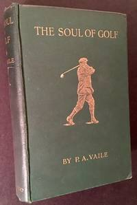 The Soul of Golf by P.A. Vaile - First Edition - 1912 - from Appledore Books, ABAA (SKU: 15158)