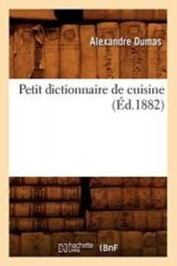 Petit Dictionnaire de Cuisine (Ed.1882) (Savoirs Et Traditions) (French Edition) by Alexandre Dumas - 2012-03-26