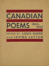 Canadian Poems 1850-1952 (SIGNED BY IRVING LAYTON, LOUIS DUDEK, RAYMOND SOUSTER, DOROTHY LIVESAY, EARLE BIRNEY, A.J. M. SMITH AND F.R. SCOTT)