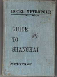 The Hotel Metropole Guide Book to Shanghai. (Cover title).