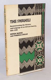 image of The Swahili; reconstructing the history and language of an African society, 800 - 1500