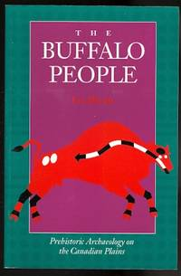 image of THE BUFFALO PEOPLE:  PREHISTORIC ARCHAEOLOGY ON THE CANADIAN PLAINS.
