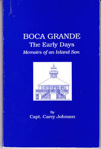Boca Grande the Early Days: Memoirs of a Island Son by  Captain Carey Johnson - 1st Printing - 1990 - from John Thompson and Biblio.com