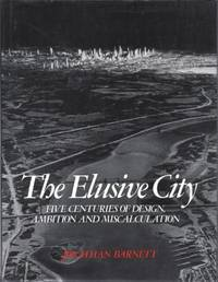 The Elusive City: Five Centuries of Design  Ambition and Miscalculation