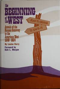 The Beginning of the West Annals of the Kansas Gateway to the American West 1540-1854