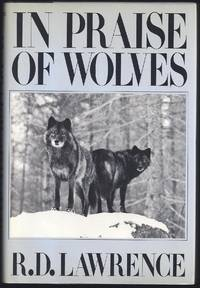 In Praise of Wolves by  R.D Lawrence - 1st Edition 1st Printing - 1986 - from Granada Bookstore  (Member IOBA) (SKU: 030082)