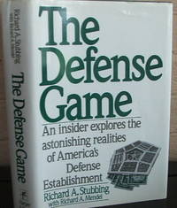The Defense Game: An Insider Explores the Astonishing Realities of Americas Defense Establishment