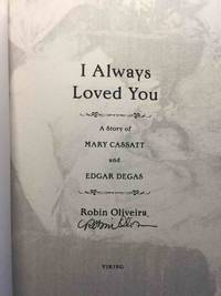 I ALWAYS LOVED YOU: The Story of Mary Cassatt and Edgar Degas.