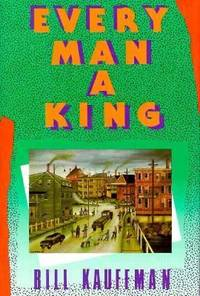Every Man a King by Bill Kauffman - Hardcover - 1989 - from ThriftBooks (SKU: G0939149265I4N10)