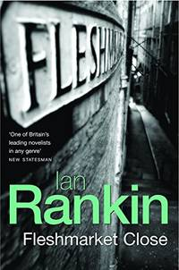 Fleshmarket Close A Rebus Novel
