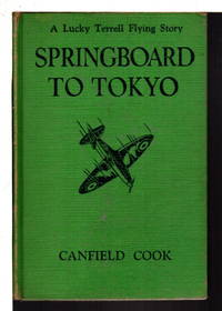 SPRINGBOARD TO TOKYO:  A Lucky Terrell Flying Story, #5. by  Canfield (1899-1952) Cook  - Hardcover  - (1943.)  - from Bookfever.com, IOBA (SKU: 76030)