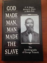 GOD MADE MAN, MAN MADE THE SLAVE: The Autobiography of George Teamoh.