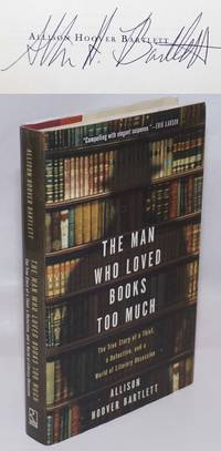 The Man Who Loved Books Too Much the true story of a thief, a detective, and a world of literary obssession [signed]
