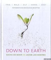 Down to earth. Fris, mals, zilt, aards, zoet. Fotografie en eenvoudige recepten by  Sacha de & Jacob-Jan Boerma Boer - Hardcover - 2013 - from Klondyke (SKU: 00227403)