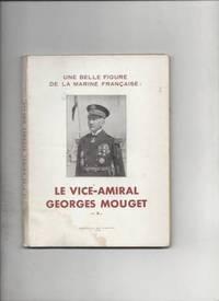 Une belle figure de la marine francaise le vice amiral georges mouget