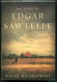 THE STORY OF EDGAR SAWTELLE: A Novel by  David Wroblewski - Signed First Edition - (2008) - from Quill & Brush (SKU: 52194)