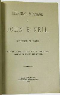 BIENNIAL MESSAGE OF JOHN B. NEIL, GOVERNOR OF IDAHO, TO THE ELEVENTH SESSION OF THE LEGISLATURE OF IDAHO TERRITORY