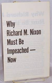 image of Why Richard M. Nixon must be impeached - Now