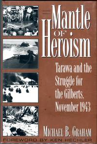 Mantle of Heroism; Tarawa and the Struggle for the Gilberts, November 1943