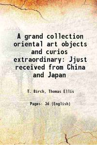 A grand collection oriental art objects and curios extraordinary Jjust received from China and...