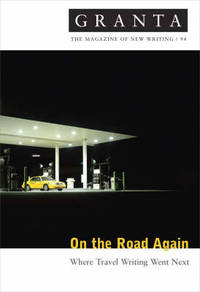 Granta 94: On The Road Again   Where Travel Writing Went Next