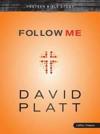 Follow Me - Preteen Bible Study by David Platt - 2013