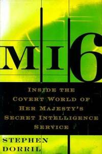 MI6 : Inside the Covert World of Her Majesty's Secret Intelligence Service